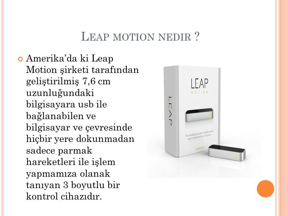 L EAP MOTION NEDIR ? Amerika'da ki Leap Motion şirketi tarafından geliştirilmiş 7,6 cm uzunluğundaki bilgisayara usb ile bağlanabilen ve bilgisayar ve