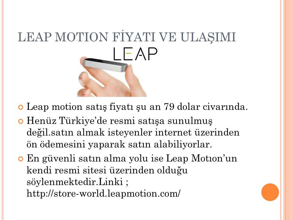 LEAP MOTION FİYATI VE ULAŞIMI Leap motion satış fiyatı şu an 79 dolar civarında. Henüz Türkiye'de resmi satışa sunulmuş değil.satın almak isteyenler i