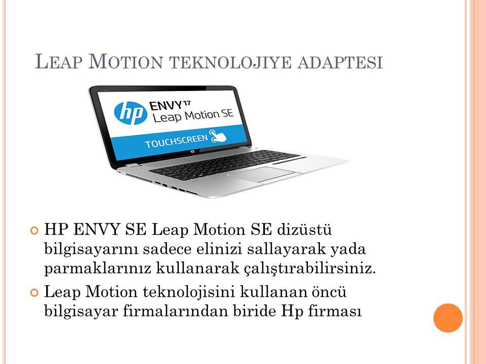 L EAP M OTION TEKNOLOJIYE ADAPTESI HP ENVY SE Leap Motion SE dizüstü bilgisayarını sadece elinizi sallayarak yada parmaklarınız kullanarak çalıştırabi