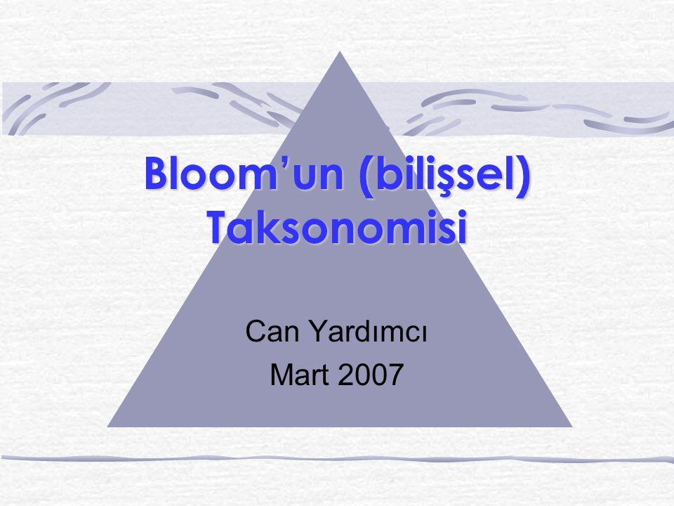 Bloom'un (bilişsel) Taksonomisi Can Yardımcı Mart 2007