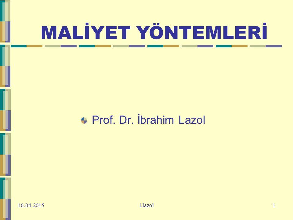 16.04.2015i.lazol1 Prof. Dr. İbrahim Lazol MALİYET YÖNTEMLERİ
