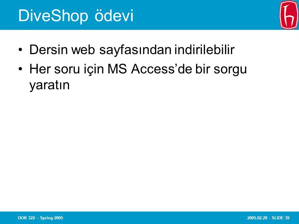 2005.02.28 - SLIDE 39DOK 322 – Spring 2005 DiveShop ödevi Dersin web sayfasından indirilebilir Her soru için MS Access'de bir sorgu yaratın