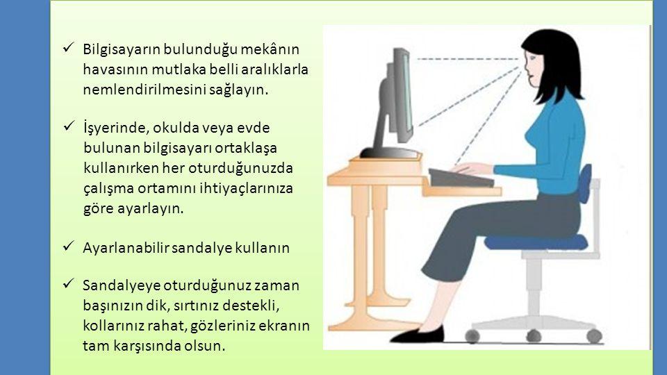 Bilgisayarın bulunduğu mekânın havasının mutlaka belli aralıklarla nemlendirilmesini sağlayın. İşyerinde, okulda veya evde bulunan bilgisayarı ortakla