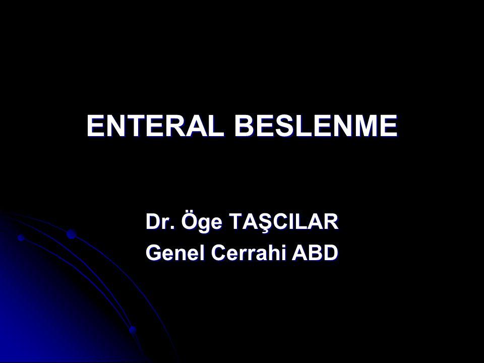 Enteral Beslenmenin Kontraendikasyonları Mekanik intestinal obstrüksiyon Mekanik intestinal obstrüksiyon Paralitik ileus, peritonit Paralitik ileus, peritonit Trietzdan distalde enterokutanöz fistül Trietzdan distalde enterokutanöz fistül Şiddetli diyare Şiddetli diyare Hipomotilite Hipomotilite Barsak istirahati zorunluluğu Barsak istirahati zorunluluğu