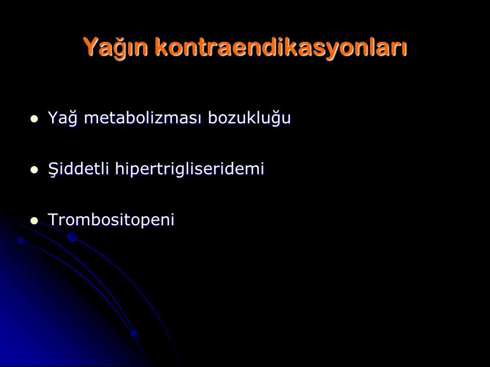 Ya ğ ın kontraendikasyonları Yağ metabolizması bozukluğu Yağ metabolizması bozukluğu Şiddetli hipertrigliseridemi Şiddetli hipertrigliseridemi Trombos