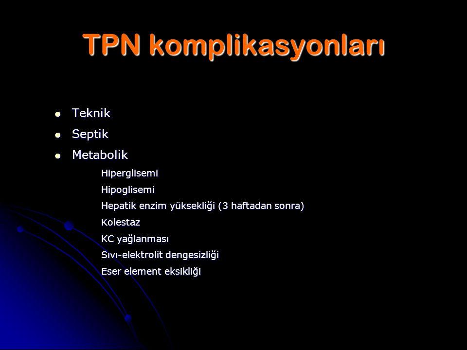 TPN komplikasyonları Teknik Teknik Septik Septik Metabolik MetabolikHiperglisemiHipoglisemi Hepatik enzim yüksekliği (3 haftadan sonra) Kolestaz KC ya