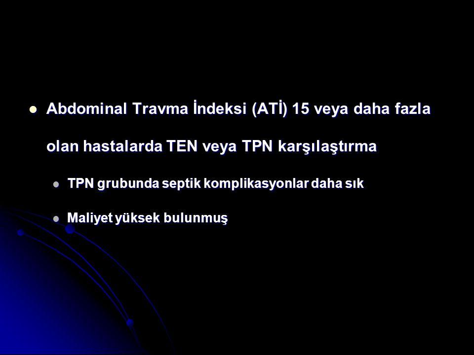 Abdominal Travma İndeksi (ATİ) 15 veya daha fazla olan hastalarda TEN veya TPN karşılaştırma Abdominal Travma İndeksi (ATİ) 15 veya daha fazla olan ha
