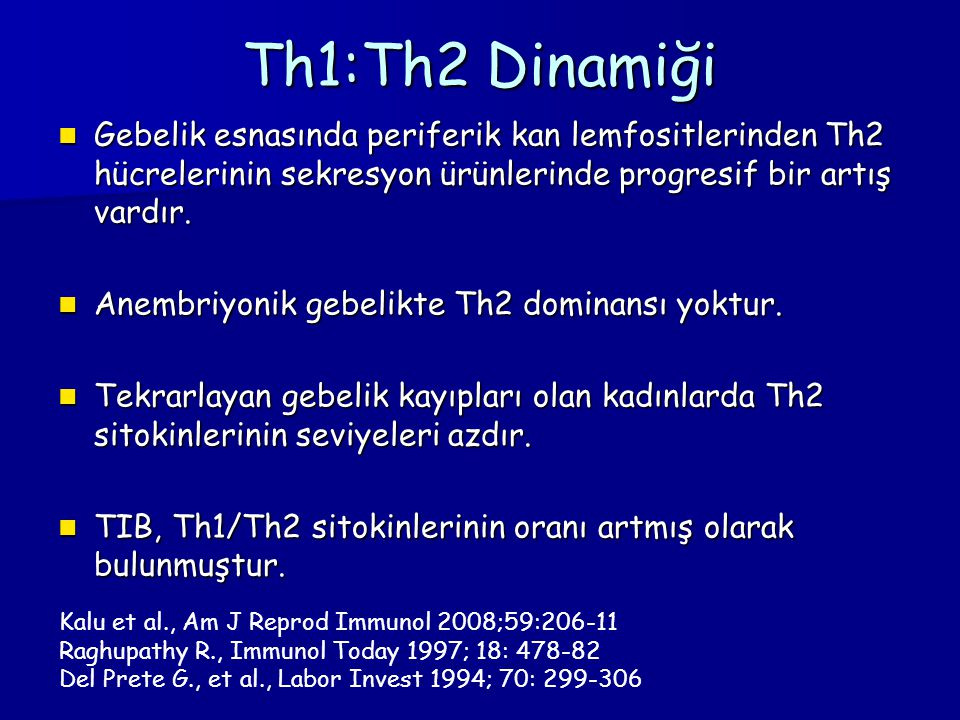 Th1:Th2 Dinamiği Gebelik esnasında periferik kan lemfositlerinden Th2 hücrelerinin sekresyon ürünlerinde progresif bir artış vardır.
