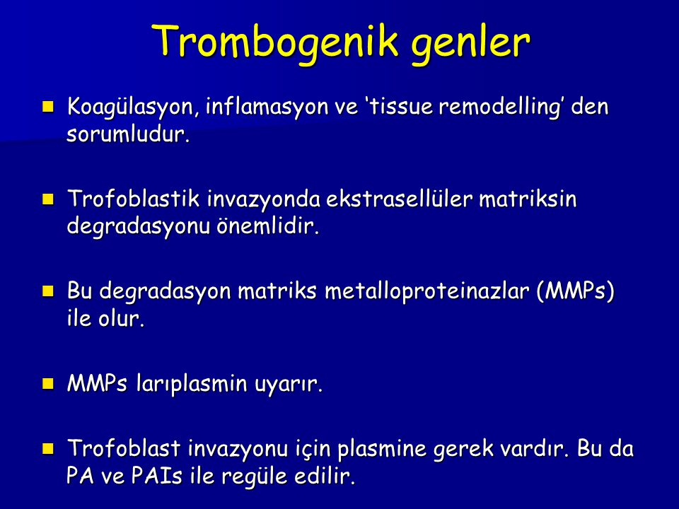Trombogenik genler Koagülasyon, inflamasyon ve 'tissue remodelling' den sorumludur. Koagülasyon, inflamasyon ve 'tissue remodelling' den sorumludur. T