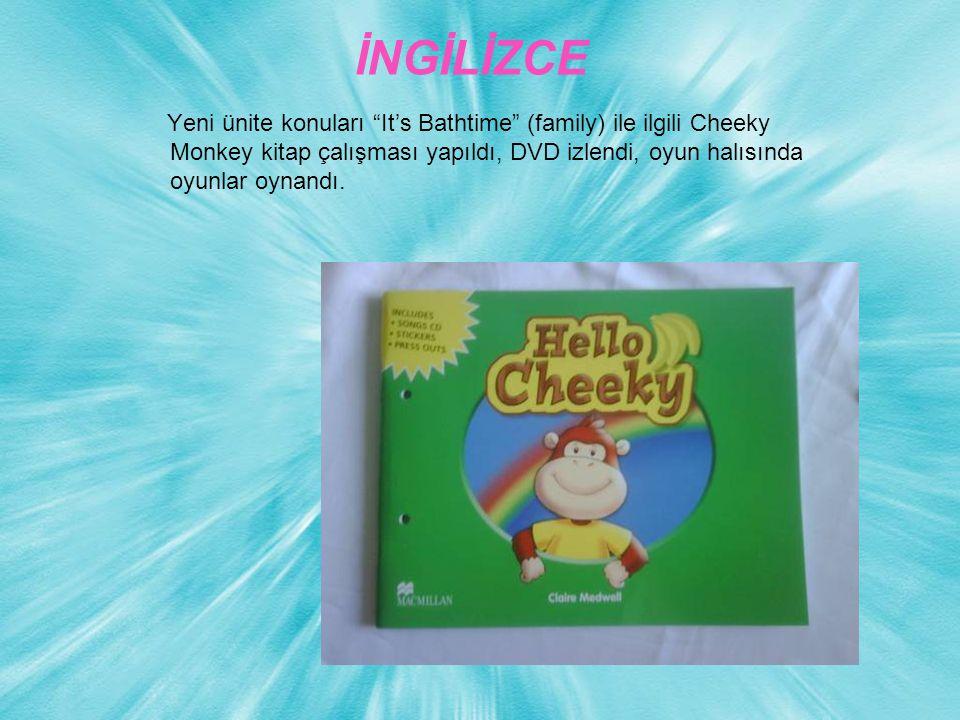 """Yeni ünite konuları """"It's Bathtime"""" (family) ile ilgili Cheeky Monkey kitap çalışması yapıldı, DVD izlendi, oyun halısında oyunlar oynandı."""