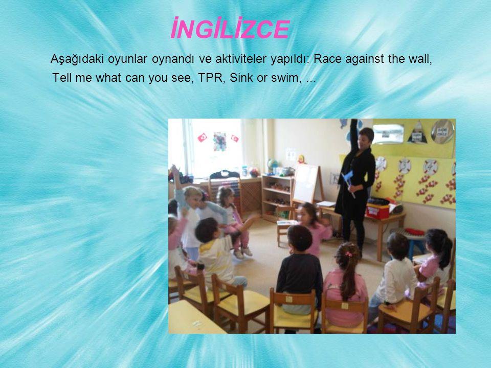 İNGİLİZCE Aşağıdaki oyunlar oynandı ve aktiviteler yapıldı: Race against the wall, Tell me what can you see, TPR, Sink or swim,...