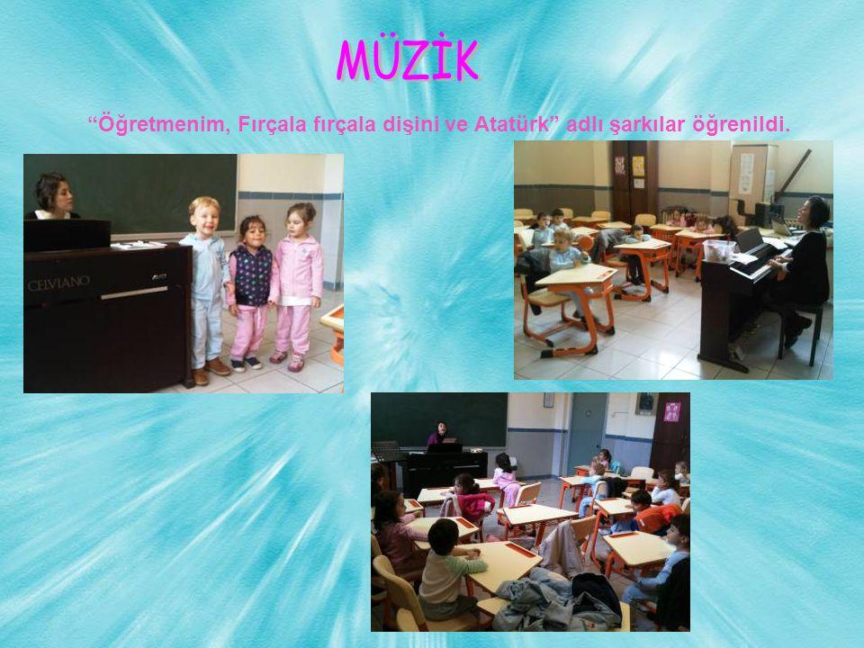Öğretmenim, Fırçala fırçala dişini ve Atatürk adlı şarkılar öğrenildi.
