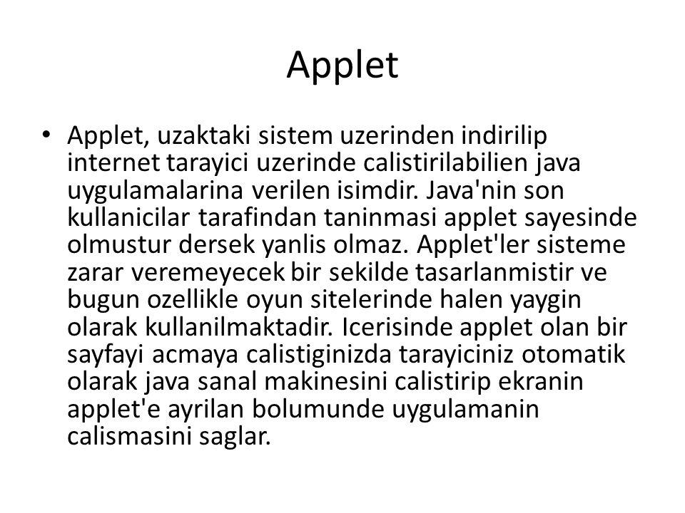 Applet Applet, uzaktaki sistem uzerinden indirilip internet tarayici uzerinde calistirilabilien java uygulamalarina verilen isimdir. Java'nin son kull