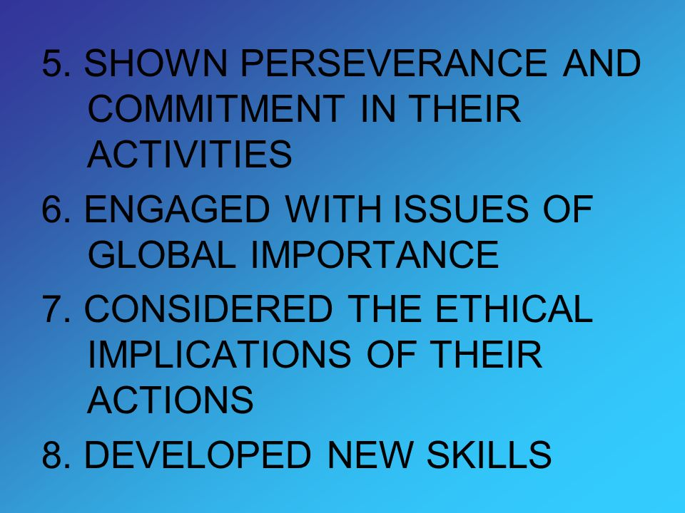 5. SHOWN PERSEVERANCE AND COMMITMENT IN THEIR ACTIVITIES 6.