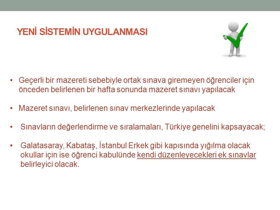 Geçerli bir mazereti sebebiyle ortak sınava giremeyen öğrenciler için önceden belirlenen bir hafta sonunda mazeret sınavı yapılacak Mazeret sınavı, belirlenen sınav merkezlerinde yapılacak Sınavların değerlendirme ve sıralamaları, Türkiye genelini kapsayacak; Galatasaray, Kabataş, İstanbul Erkek gibi kapısında yığılma olacak okullar için ise öğrenci kabulünde kendi düzenleyecekleri ek sınavlar belirleyici olacak.