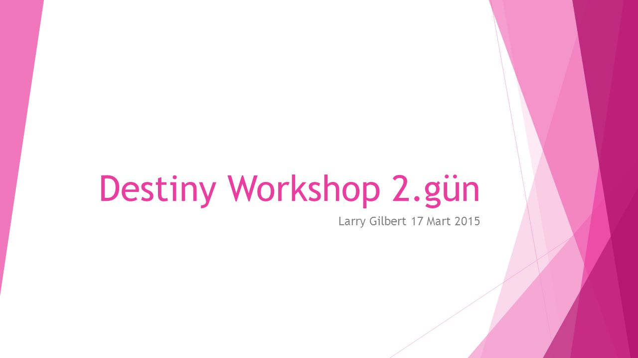 Destiny Workshop 2.gün Larry Gilbert 17 Mart 2015