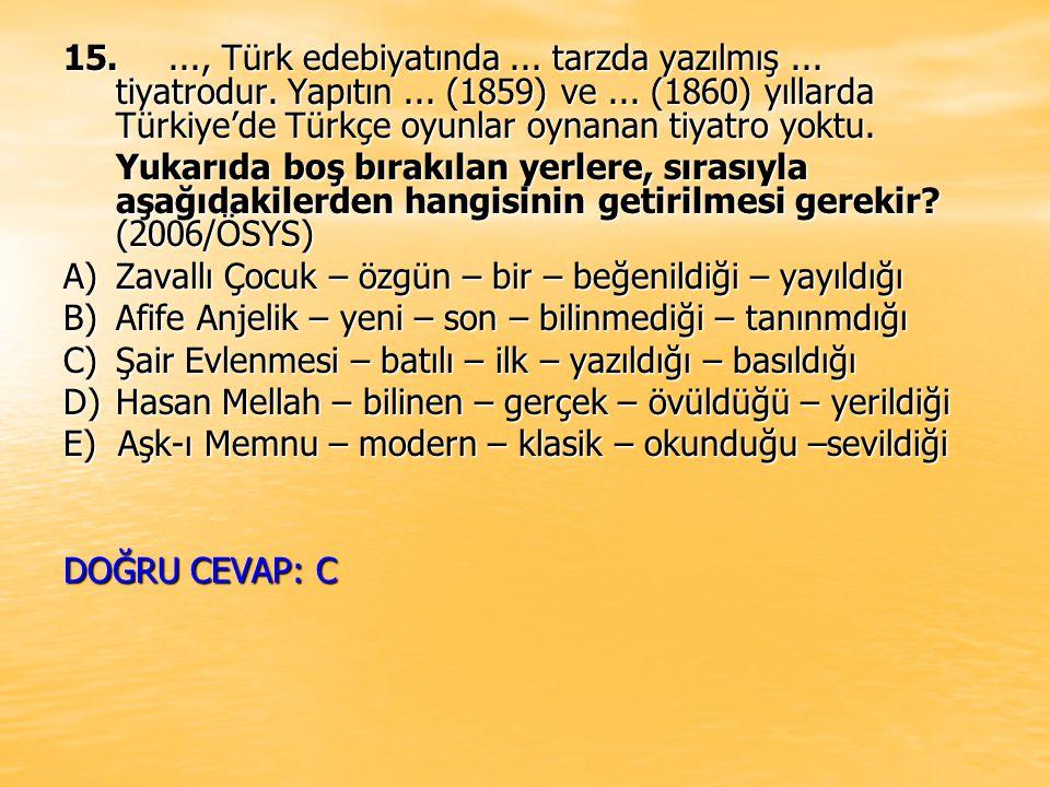 15...., Türk edebiyatında... tarzda yazılmış... tiyatrodur. Yapıtın... (1859) ve... (1860) yıllarda Türkiye'de Türkçe oyunlar oynanan tiyatro yoktu. Y