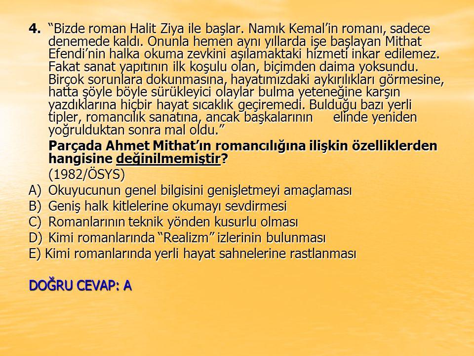 """4.""""Bizde roman Halit Ziya ile başlar. Namık Kemal'in romanı, sadece denemede kaldı. Onunla hemen aynı yıllarda işe başlayan Mithat Efendi'nin halka"""