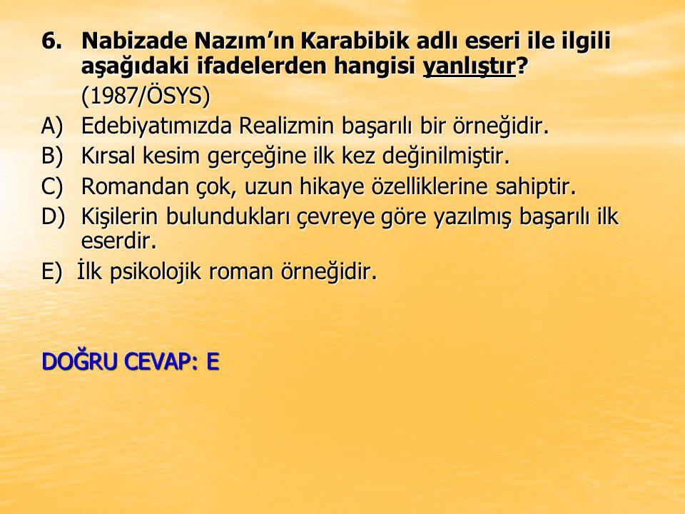 6.Nabizade Nazım'ın Karabibik adlı eseri ile ilgili aşağıdaki ifadelerden hangisi yanlıştır? (1987/ÖSYS) A)Edebiyatımızda Realizmin başarılı bir örneğ