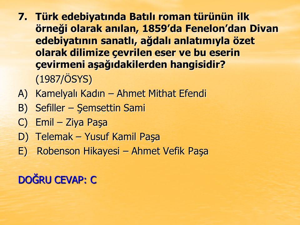 7.Türk edebiyatında Batılı roman türünün ilk örneği olarak anılan, 1859'da Fenelon'dan Divan edebiyatının sanatlı, ağdalı anlatımıyla özet olarak dili