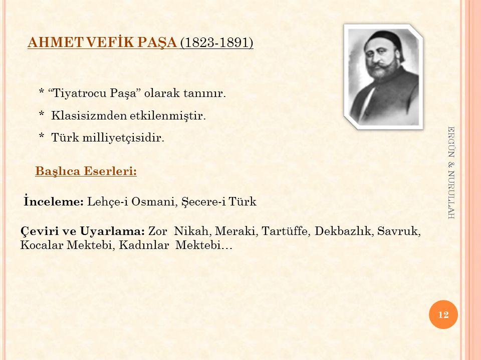 """12 ERGÜN & NURULLAH AHMET VEFİK PAŞA (1823-1891) * """"Tiyatrocu Paşa"""" olarak tanınır. * Klasisizmden etkilenmiştir. * Türk milliyetçisidir. Başlıca Eser"""
