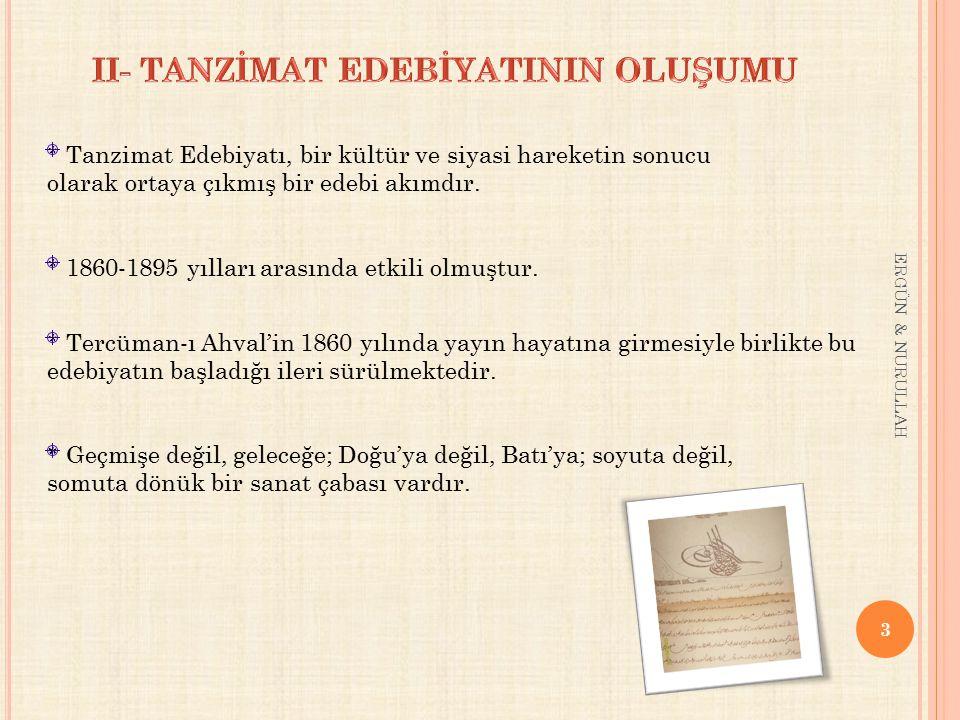 3 ERGÜN & NURULLAH * Tanzimat Edebiyatı, bir kültür ve siyasi hareketin sonucu olarak ortaya çıkmış bir edebi akımdır. * 1860-1895 yılları arasında et