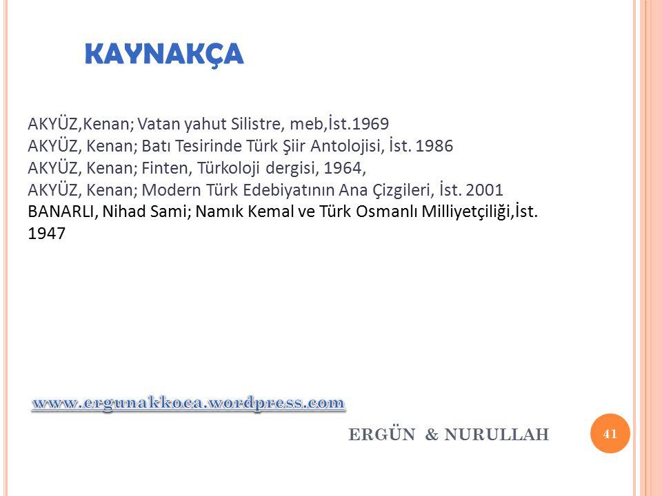 41 ERGÜN & NURULLAH KAYNAKÇA AKYÜZ,Kenan; Vatan yahut Silistre, meb,İst.1969 AKYÜZ, Kenan; Batı Tesirinde Türk Şiir Antolojisi, İst. 1986 AKYÜZ, Kenan