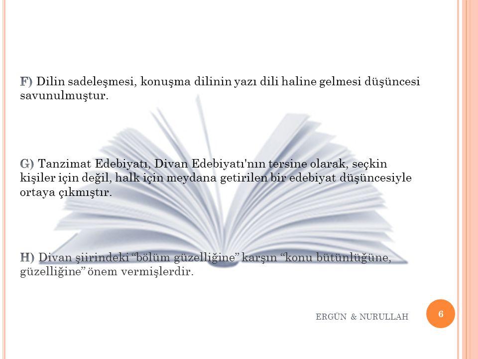 17 ERGÜN & NURULLAH MUALLİM NACİ (1850-1893) Başlıca Eserleri: * Batı anlayışına uygun, sade dille şiirler yazmıştır.