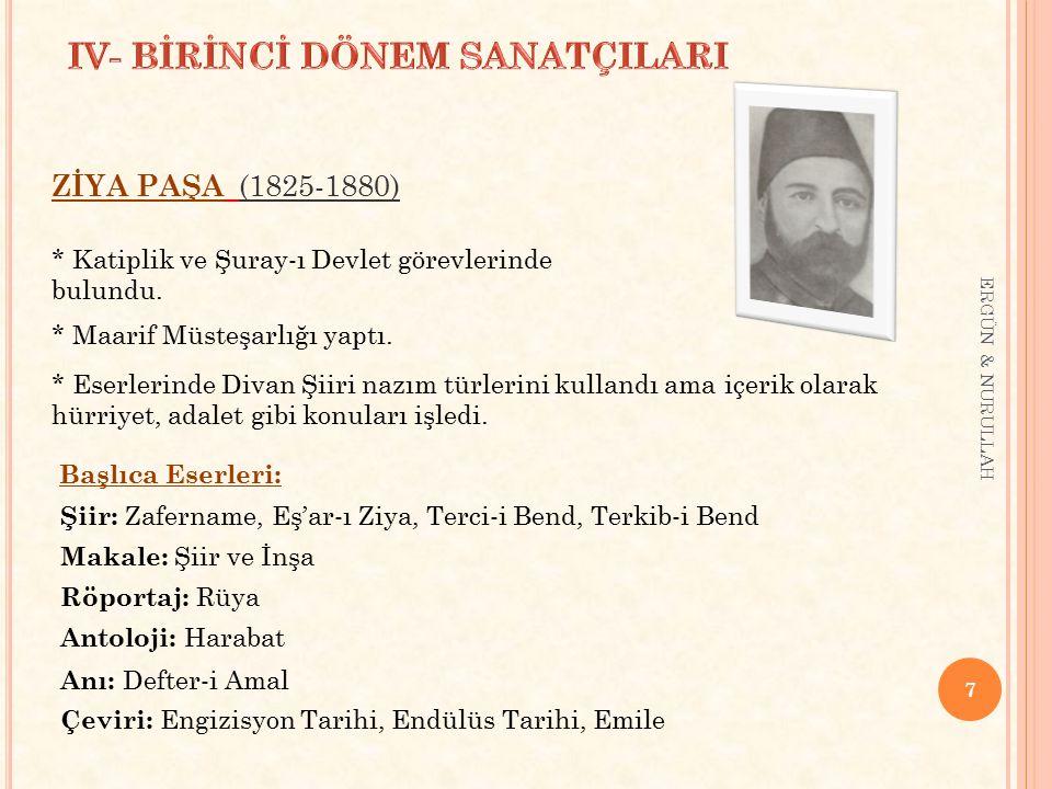 7 ZİYA PAŞA (1825-1880) * Katiplik ve Şuray-ı Devlet görevlerinde bulundu. * Maarif Müsteşarlığı yaptı. * Eserlerinde Divan Şiiri nazım türlerini kull