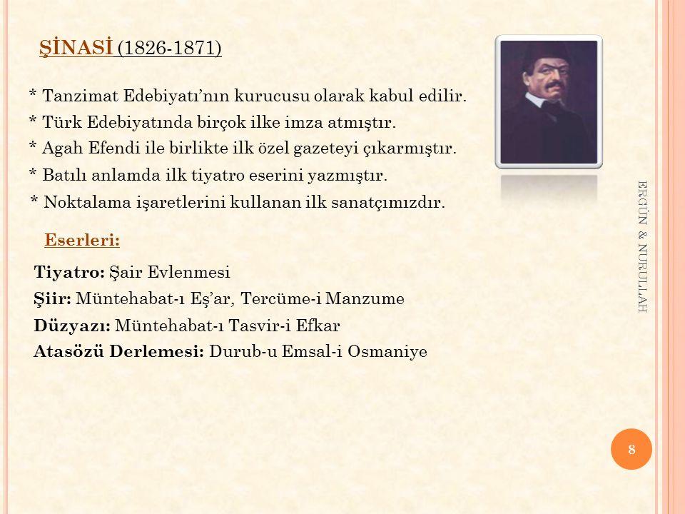 8 ERGÜN & NURULLAH ŞİNASİ (1826-1871) * Tanzimat Edebiyatı'nın kurucusu olarak kabul edilir. * Türk Edebiyatında birçok ilke imza atmıştır. * Agah Efe