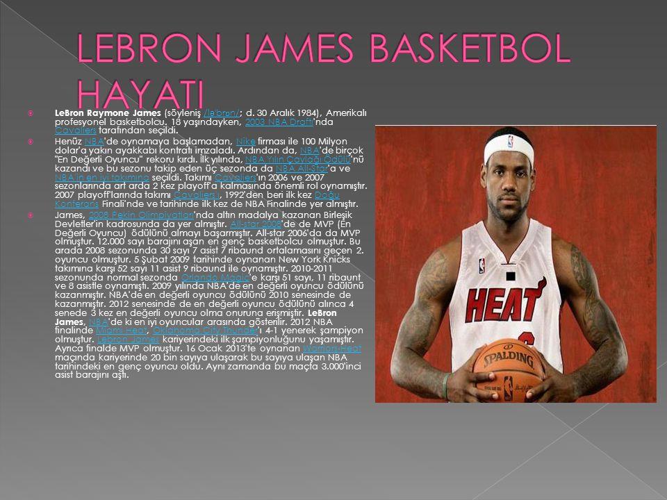  LeBron Raymone James (söyleniş /l ə ˈ br ɒ n/; d. 30 Aralık 1984), Amerikalı profesyonel basketbolcu. 18 yaşındayken, 2003 NBA Draftı'nda Cavaliers