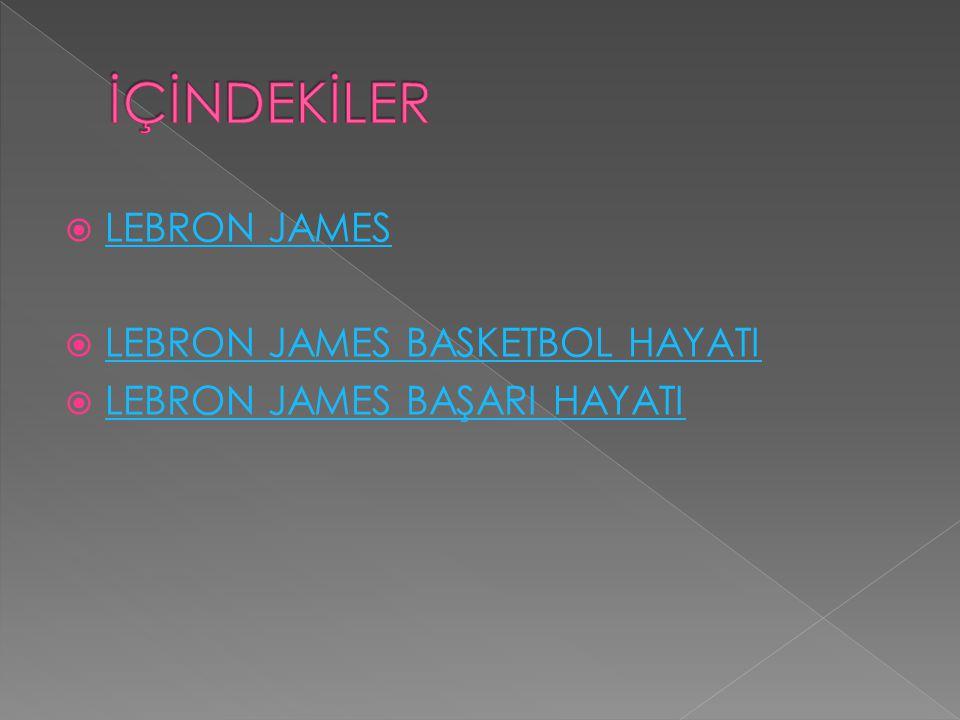  LEBRON JAMES LEBRON JAMES  LEBRON JAMES BASKETBOL HAYATI LEBRON JAMES BASKETBOL HAYATI  LEBRON JAMES BAŞARI HAYATI LEBRON JAMES BAŞARI HAYATI