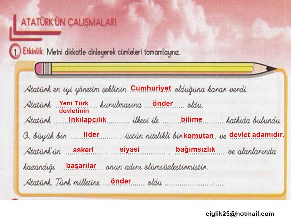 Cumhuriyet Yeni Türk devletinin önder inkılapçılık bilime lider komutan devlet adamıdır.