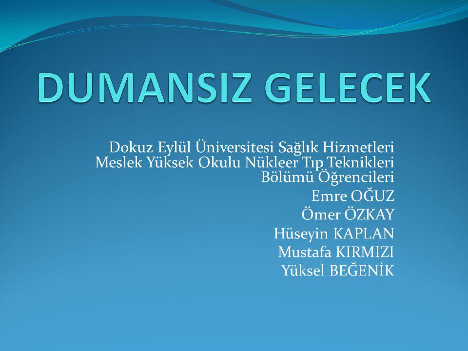 Dokuz Eylül Üniversitesi Sağlık Hizmetleri Meslek Yüksek Okulu Nükleer Tıp Teknikleri Bölümü Öğrencileri Emre OĞUZ Ömer ÖZKAY Hüseyin KAPLAN Mustafa K