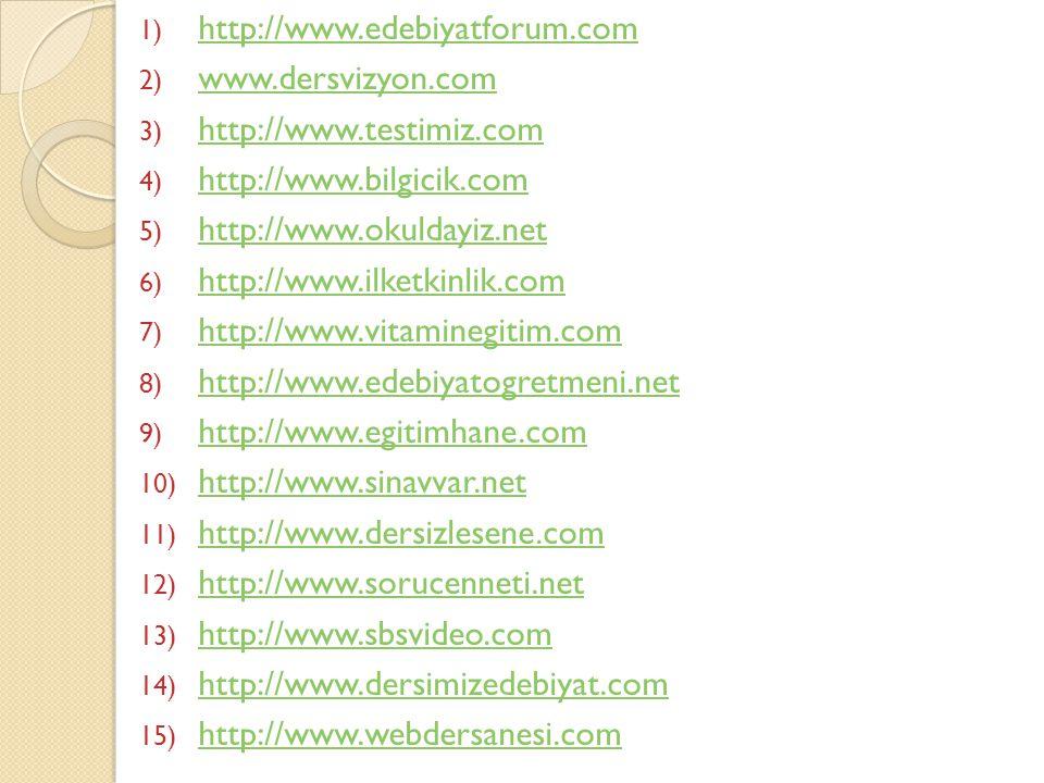 1) http://www.edebiyatforum.com http://www.edebiyatforum.com 2) www.dersvizyon.com www.dersvizyon.com 3) http://www.testimiz.com http://www.testimiz.c