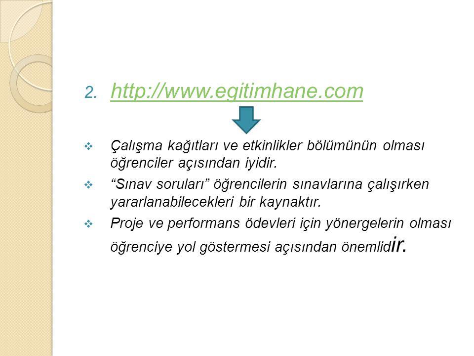 """2. http://www.egitimhane.com http://www.egitimhane.com  Çalışma kağıtları ve etkinlikler bölümünün olması öğrenciler açısından iyidir.  """"Sınav sorul"""