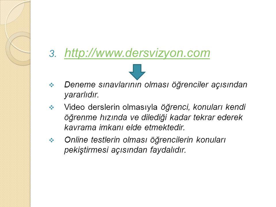3. http://www.dersvizyon.com http://www.dersvizyon.com  Deneme sınavlarının olması öğrenciler açısından yararlıdır.  Video derslerin olmasıyla öğren