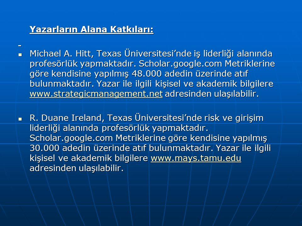 Yazarların Alana Katkıları: Michael A. Hitt, Texas Üniversitesi'nde iş liderliği alanında profesörlük yapmaktadır. Scholar.google.com Metriklerine gör