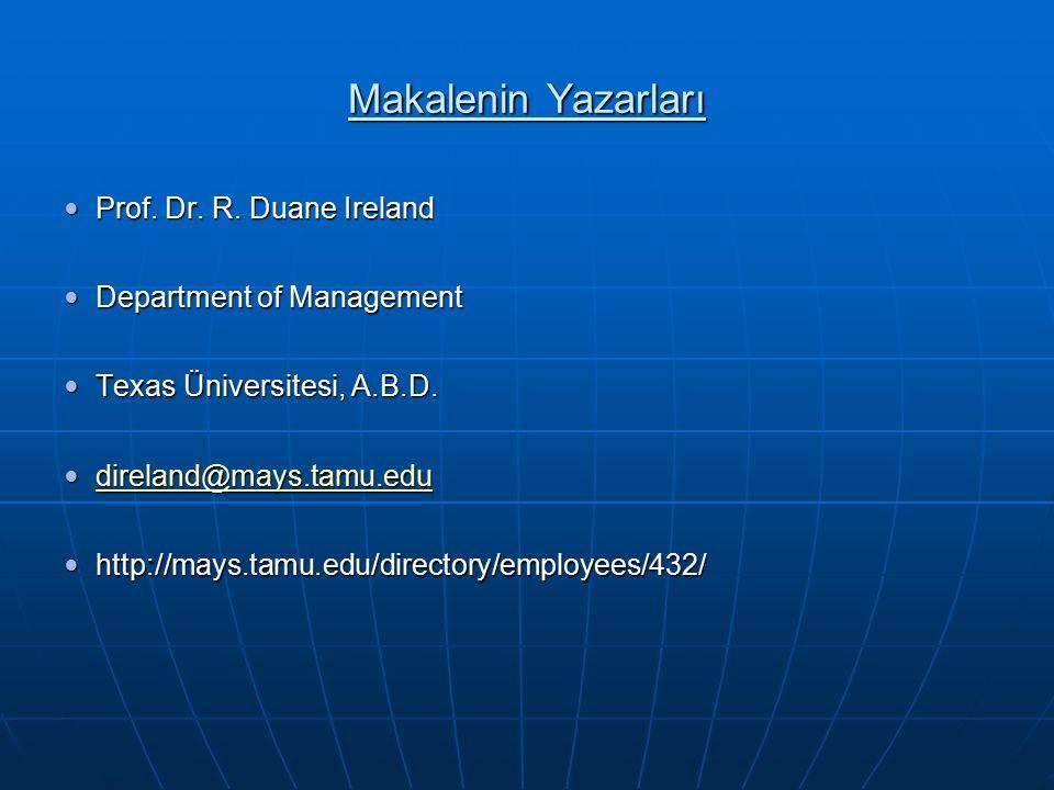 Makalenin Yazarları Prof. Dr. R. Duane Ireland Prof. Dr. R. Duane Ireland Department of Management Department of Management Texas Üniversitesi, A.B.D.