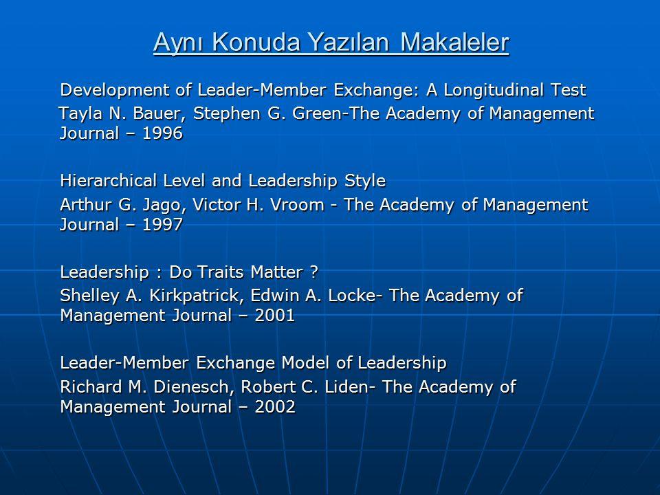 Aynı Konuda Yazılan Makaleler Development of Leader-Member Exchange: A Longitudinal Test Tayla N. Bauer, Stephen G. Green-The Academy of Management Jo