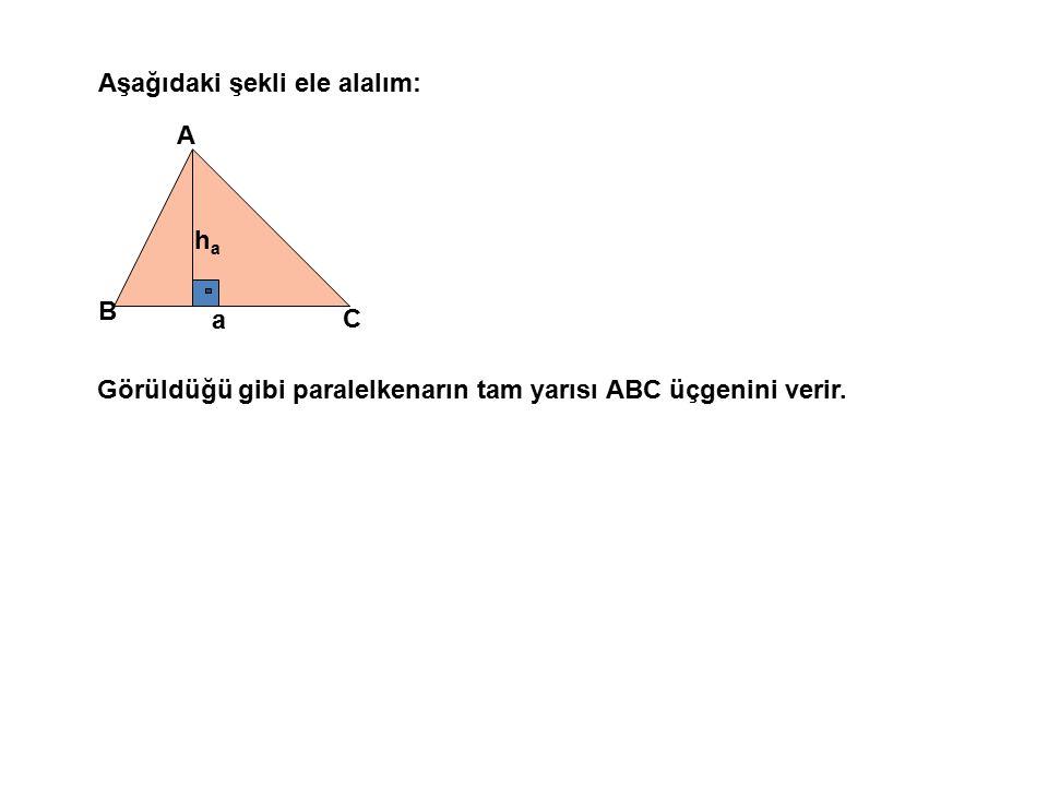 D Aşağıdaki şekli ele alalım: haha a A B C Görüldüğü gibi paralelkenarın tam yarısı ABC üçgenini verir.