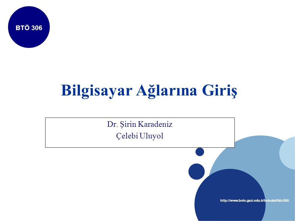 http://www.bote.gazi.edu.tr/boteabd/bto306/ BTÖ 306 Bilgisayar Ağlarına Giriş Dr.