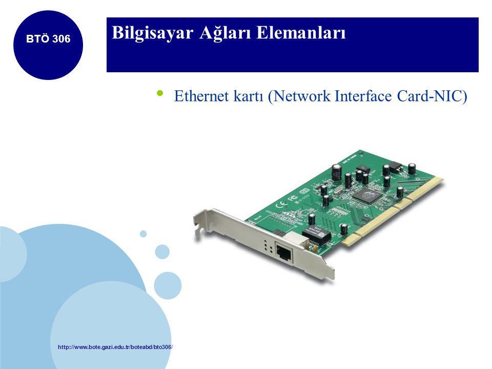 http://www.bote.gazi.edu.tr/boteabd/bto306/ BTÖ 306 Bilgisayar Ağları Elemanları Ethernet kartı (Network Interface Card-NIC)