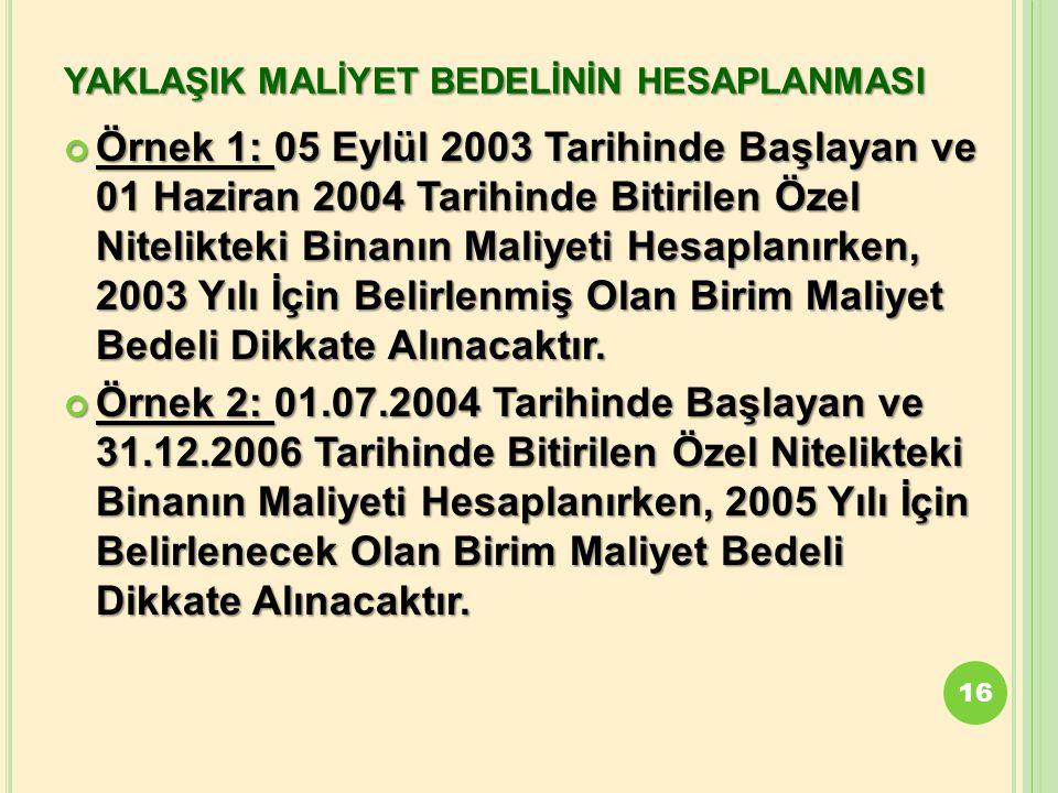 YAKLAŞIK MALİYET BEDELİNİN HESAPLANMASI Örnek 1: 05 Eylül 2003 Tarihinde Başlayan ve 01 Haziran 2004 Tarihinde Bitirilen Özel Nitelikteki Binanın Mali