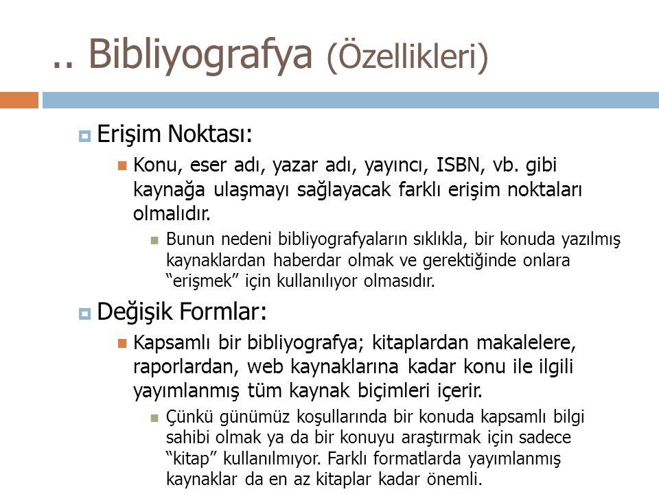 ..Bibliyografya (Özellikleri)  Erişim Noktası: Konu, eser adı, yazar adı, yayıncı, ISBN, vb.
