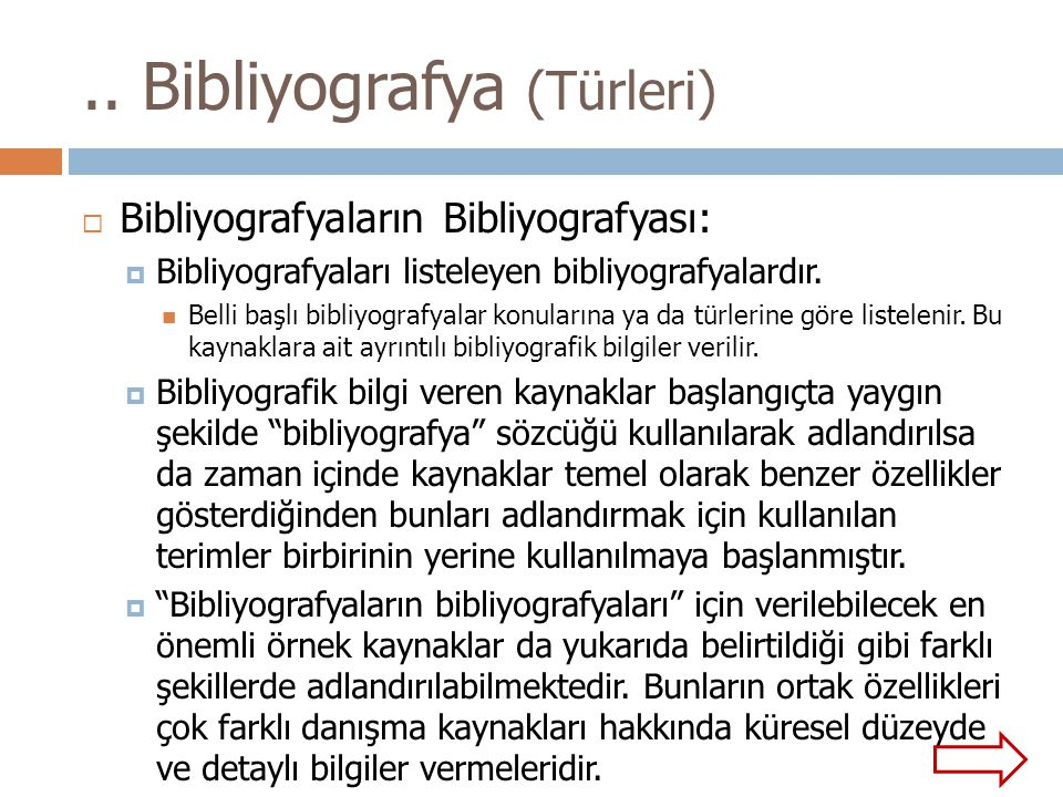  Bibliyografyaların Bibliyografyası:  Bibliyografyaları listeleyen bibliyografyalardır.