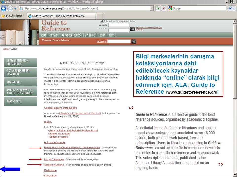 Bilgi merkezlerinin danışma koleksiyonlarına dahil edilebilecek kaynaklar hakkında online olarak bilgi edinmek için: ALA: Guide to Reference (www.guidetoreference.org)