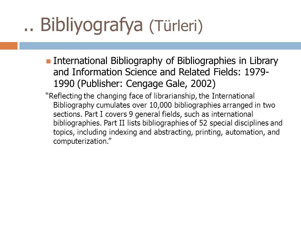 .. Bibliyografya (Türleri) International Bibliography of Bibliographies in Library and Information Science and Related Fields: 1979- 1990 (Publisher:
