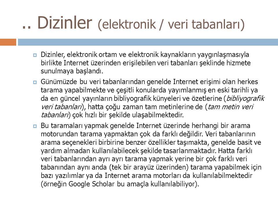 .. Dizinler (elektronik / veri tabanları)  Dizinler, elektronik ortam ve elektronik kaynakların yaygınlaşmasıyla birlikte Internet üzerinden erişileb