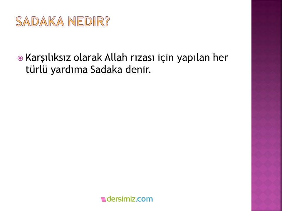  Karşılıksız olarak Allah rızası için yapılan her türlü yardıma Sadaka denir.